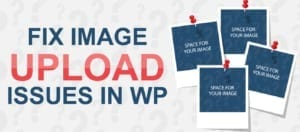 How to Fix Image Upload Issues in WordPress